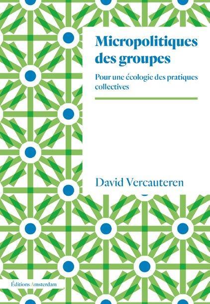 Micropolitiques des groupes ; pour une écologie des pratiques collectives