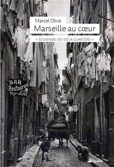 Marseille au coeur ; souvenirs des vieux quartiers