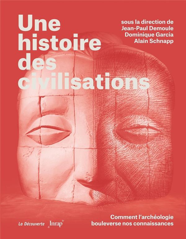 Une histoire des civilisations ; comment l'archéologie bouleverse nos connaissances