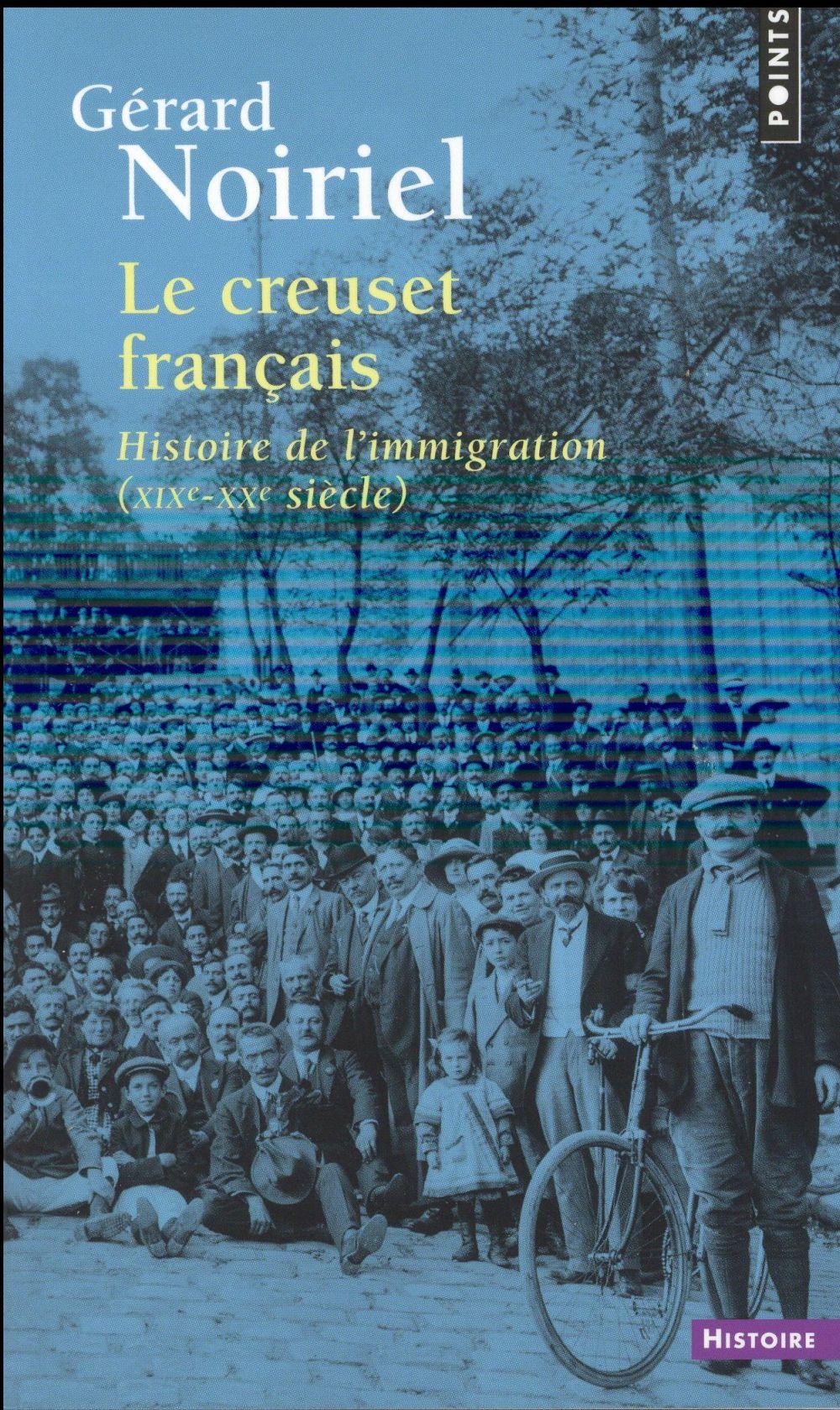 Le creuset français ; histoire de l'immigration (XIXe-XXe siècle)