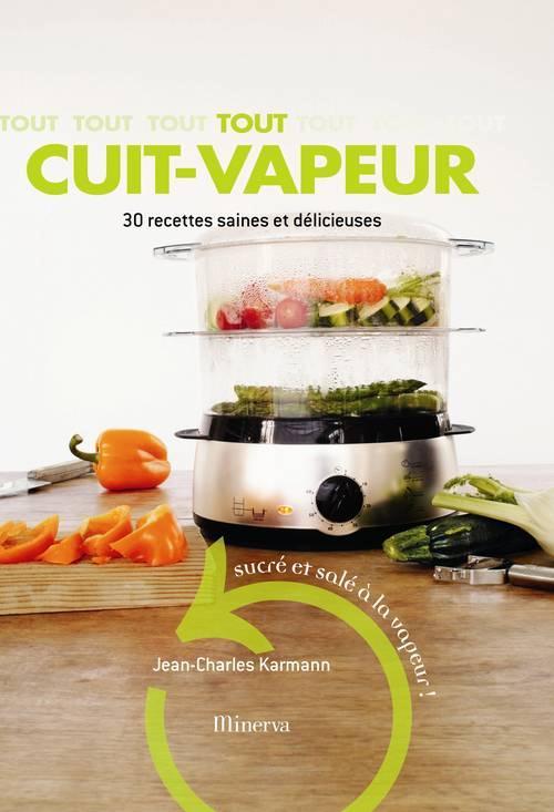 Tout cuit-vapeur ; 30 recettes saines et délicieuses