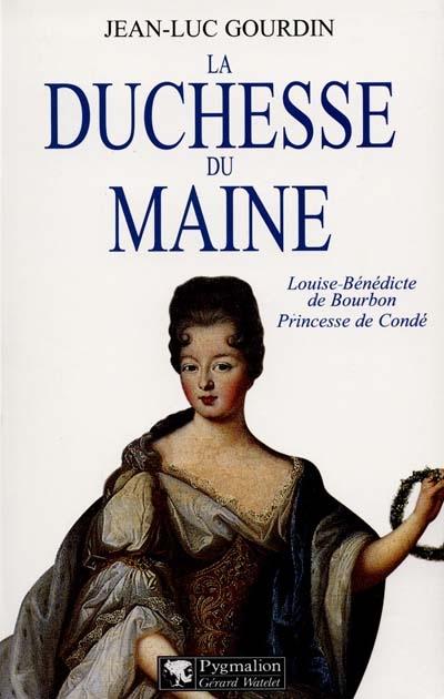 la duchesse du maine - louise-benedicte de bourbon, princesse de conde