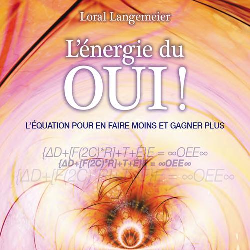 Vente AudioBook : L'énergie du oui ! L´équation pour en faire moins et gagner plus  - Loral Langemeier