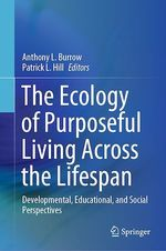 The Ecology of Purposeful Living Across the Lifespan  - Patrick L. Hill - Anthony L. Burrow