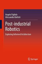 Post-industrial Robotics  - Angelo Figliola - Alessandra Battisti