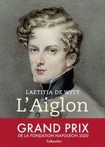 L'Aiglon ; le rêve brisé de Napoléon  - Laetitia de Witt