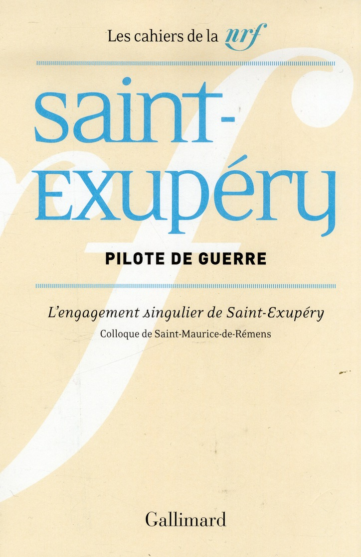 Les Cahiers De La Nrf ; Pilote De Guerre ; L'Engagement Singulier De Saint-Exupery