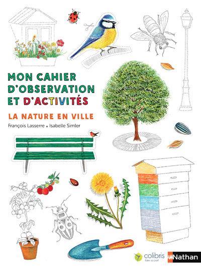 Mon cahier d'observation et d'activités ; la nature en ville