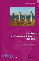 La Libye, des Ottomans à Da'ech  - André Martel