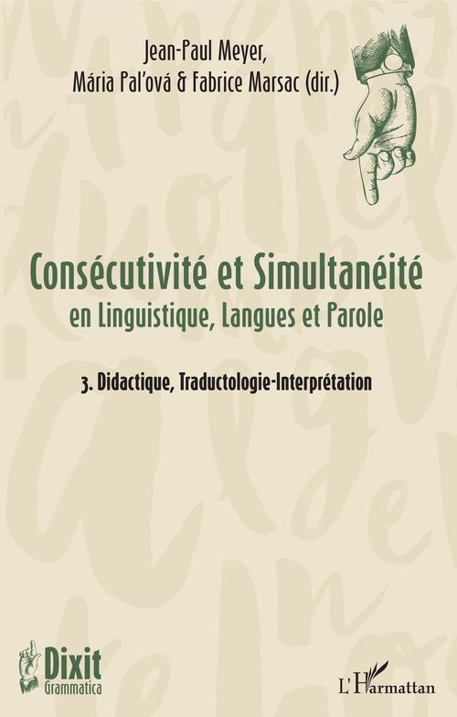 Consécutivité et simultanéité en linguistique, langues et parole t.3 ; didactique, traductologie-interprétation
