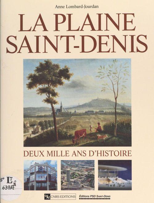 La plaine Saint-Denis : deux mille ans d'histoire  - Anne Lombard-Jourdan