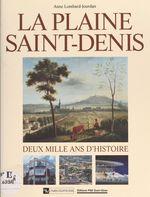 La plaine Saint-Denis : deux mille ans d'histoire