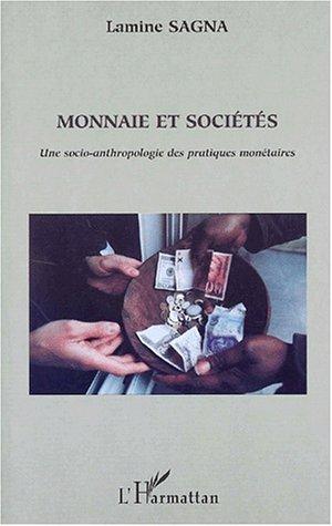 Monnaie et societes - une socio-anthropologie des pratiques monetaires