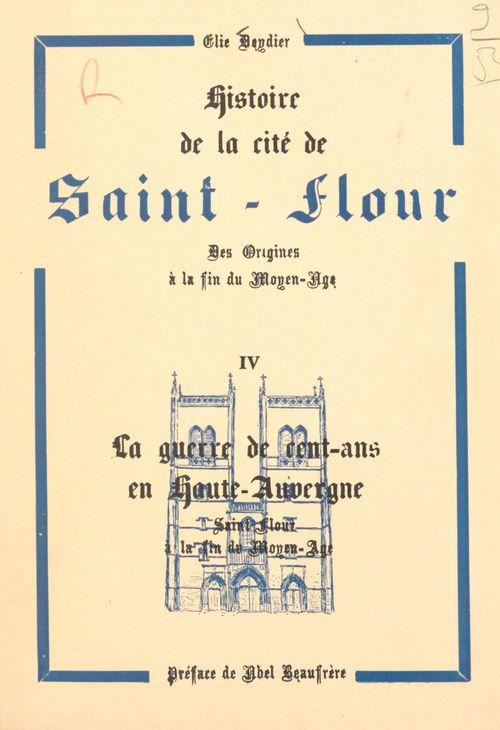 Histoire de la cité de Saint-Flour, des origines à la fin du Moyen Âge (4). La Guerre de Cent-ans en Haute-Auvergne, Saint-Flour à la fin du Moyen Âge