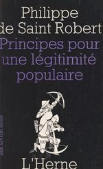 Principes pour une légitimité populaire  - Philippe de Saint-Robert