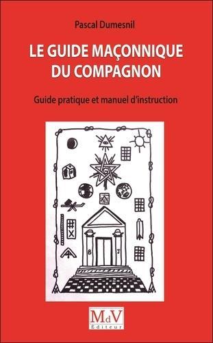 Le guide maçonnique du compagnon ; guide pratique et manuel d'instruction