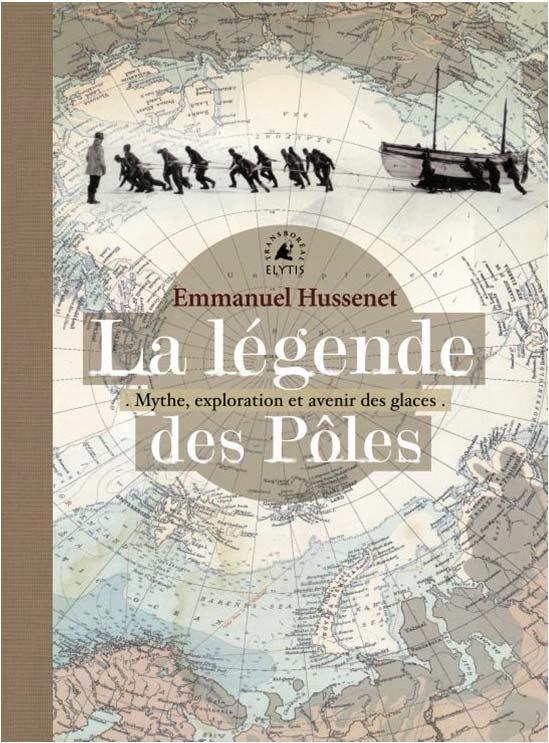 La légende des pôles ; mythes, exploration et avenir des glaces