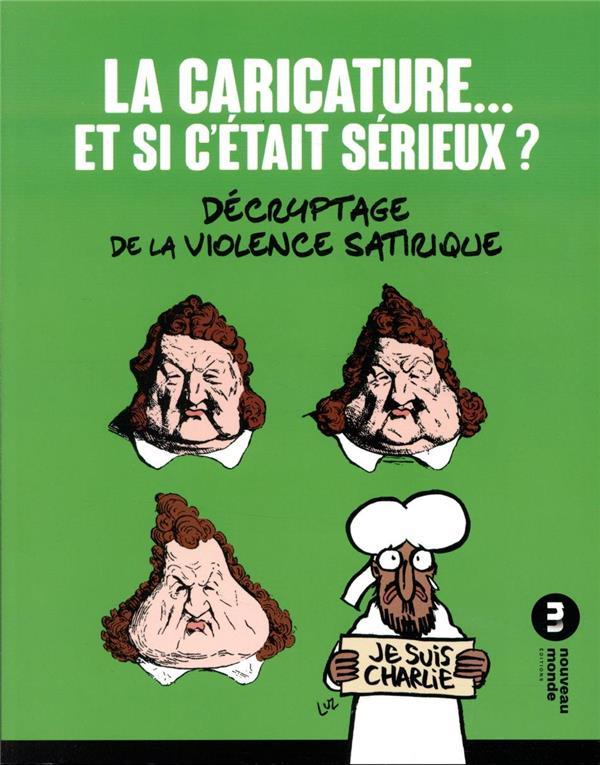 La caricature... et si c'était sérieux ? ; décryptage de la violence satirique (2e édition)