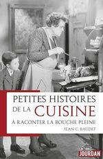 Vente Livre Numérique : Petites histoires de la cuisine à raconter la bouche pleine  - Jean C. Baudet