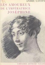 Les amoureux de l'impératrice Joséphine  - André Gavoty