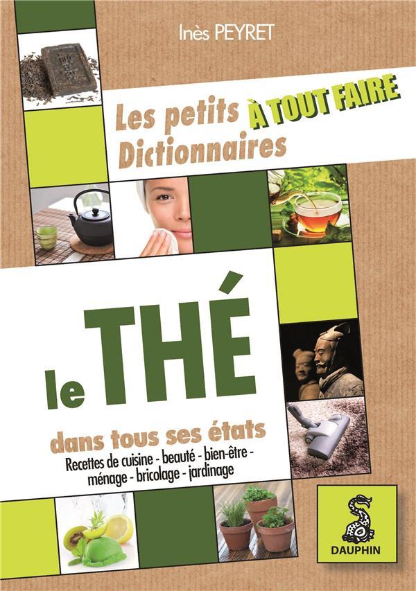 Les Petits Dictionnaires A Tout Faire ; Le The Dans Tous Ses Etats ; Recettes De Cuisine ; Beaute ; Bien-Etre ; Menage ; Bricolage ; Jardinage