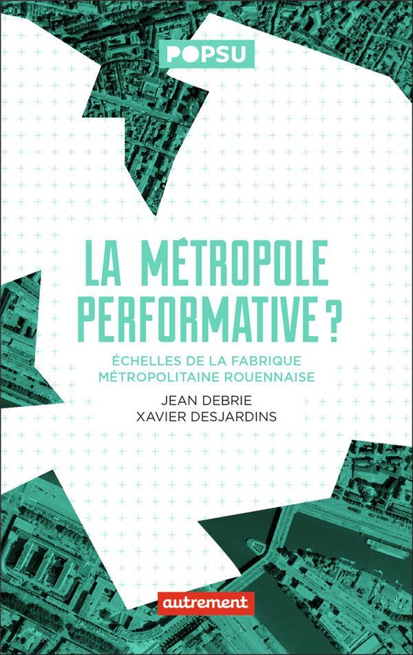 La métropole performative ? échelles de la fabrique métropolitaine rouennaise