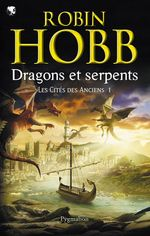 Les Cités des Anciens (Tome 1) - Dragons et serpents  - Robin Hobb