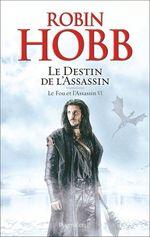 Le Fou et l'Assassin (Tome 6) - Le Destin de l'Assassin  - Robin Hobb