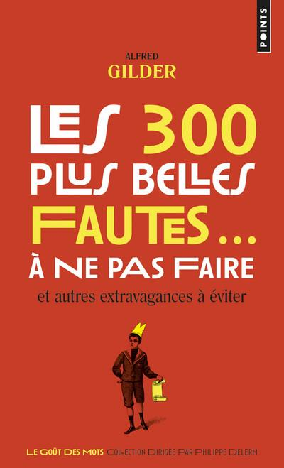 LES 300 PLUS BELLES FAUTES... A NE PAS FAIRE. ET AUTRES EXTRAVAGANCES A EVITER