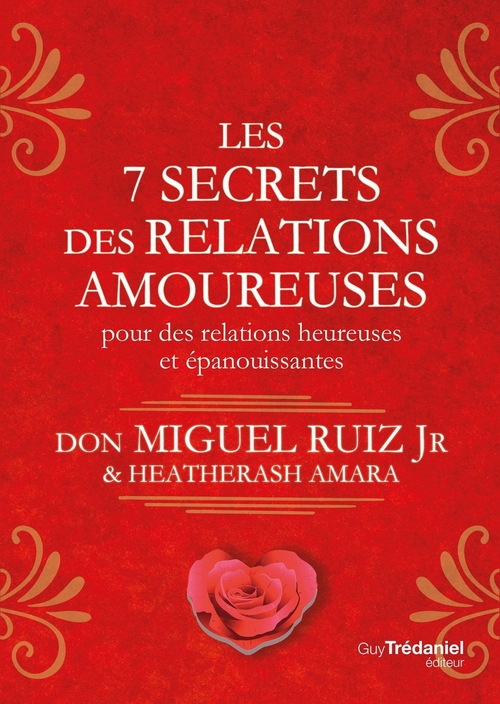 Les 7 secrets des relations amoureuses ; pour des relations heureuses et épanouissantes