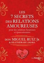 Les 7 secrets des relations amoureuses ; pour des relations heureuses et épanouissantes  - Miguel Ruiz - Heatherash Amara - Don Miguel Ruiz Jr.