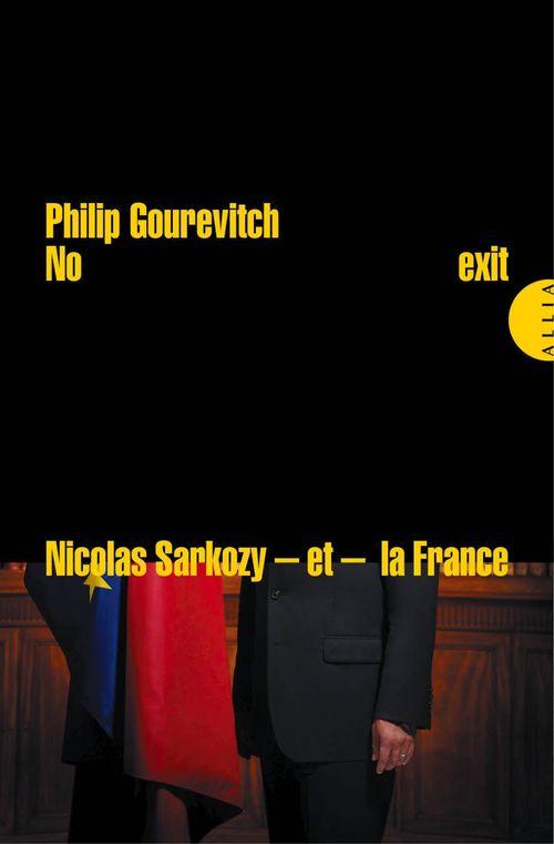 No exit ; Nicolas Sarkozy et la France peuvent-ils survivre à la crise européenne ?