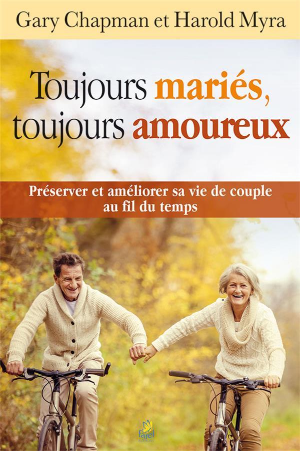 Toujours mariés, toujours amoureux ; préserver et améliorer sa vie de couple au fil du temps