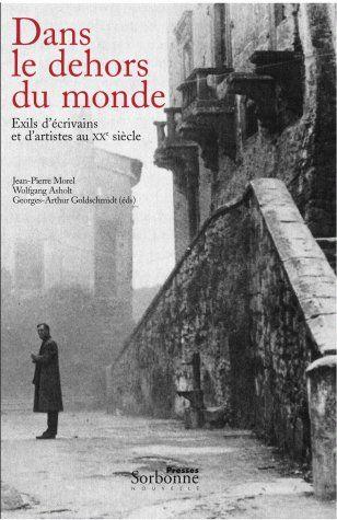 Dans le dehors du monde ; exils d'écrivains et d'artistes au XX siècle