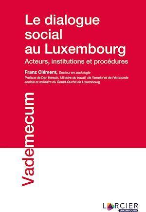 le dialogue social au Luxembourg ; acteurs, institutions et procédures