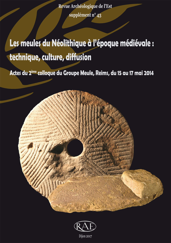 Les meules du Néolithique à l´époque médiévale : technique, culture, diffusion