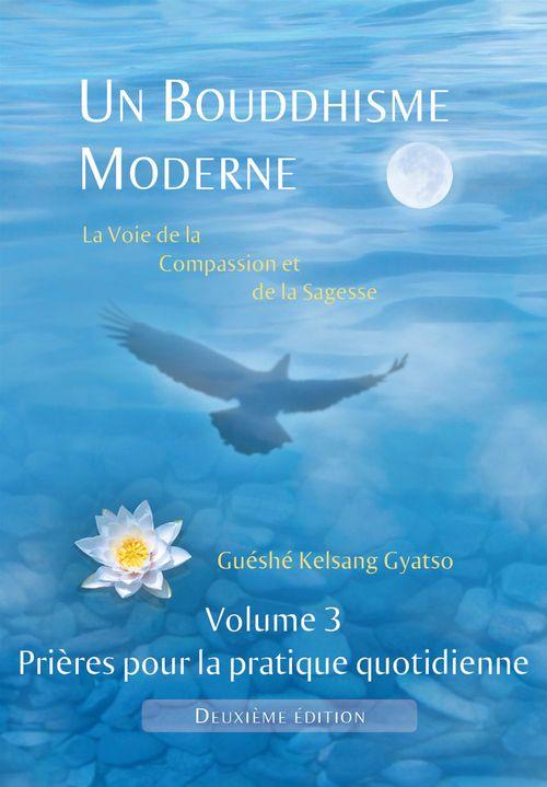 Un Bouddhisme Moderne - Volume 3 : prières pour la pratique quotidienne - 2e édition