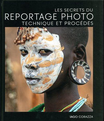 Les secrets du reportage photo ; technique et procédés
