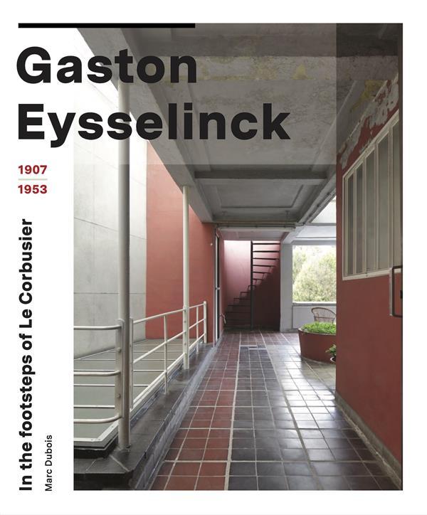Gaston Eysselinck, 1907-1953 ; in the footsteps of Le Corbusier