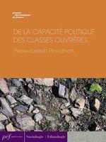Vente Livre Numérique : De la capacité politique des classes ouvrières  - Pierre-Joseph Proudhon