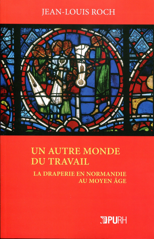 Un autre monde du travail ; la draperie en Normandie au Moyen Age