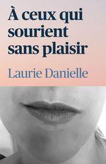 À ceux qui sourient sans plaisir  - Laurie Danielle