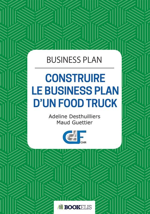 Business plan ; construire le business plan d'un food truck (2e édition)