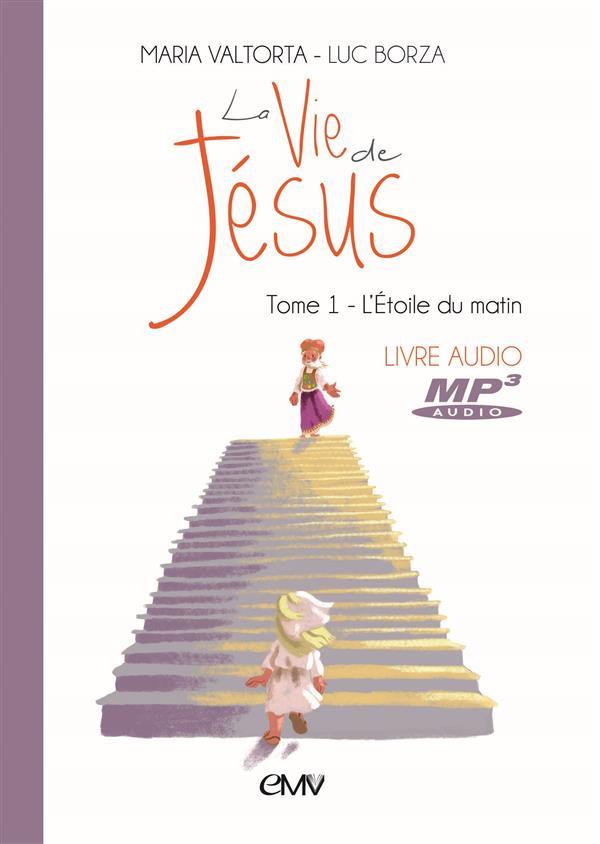 La vie de Jésus T.1 ; l'étoile du matin