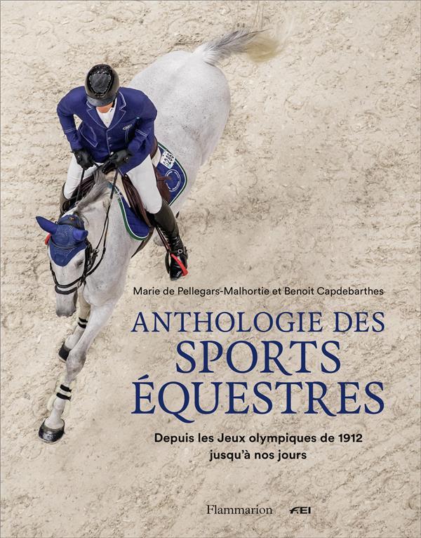 Anthologie des sports équestres ; depuis les jeux olympiques de 1912 jusqu'à nos jours