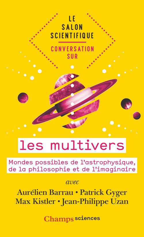 Les multivers ; mondes possibles de l'astrophysique, de la philosophie et de l'imaginaire