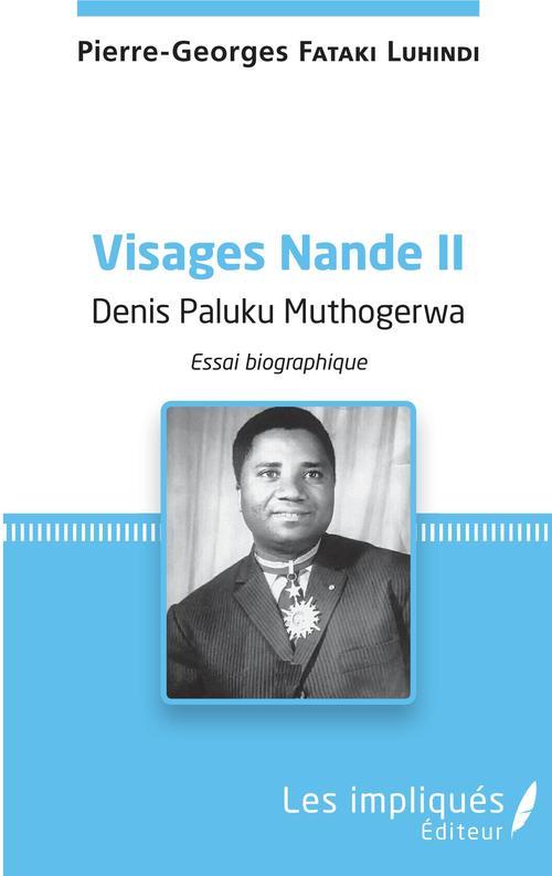 Visages Nande t.2 ; Denis Paluku Muthogerwa ; essai biographique