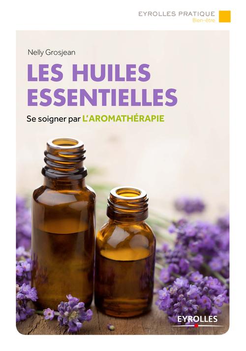 Les huiles essentielles ; se soigner par l'aromathérapie