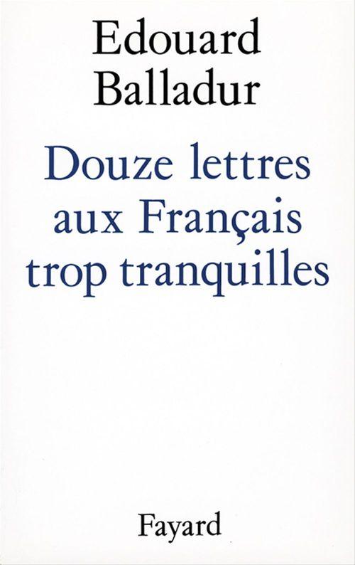 Douze lettres aux Français trop tranquilles  - Edouard Balladur