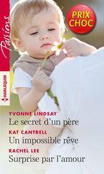 Vente Livre Numérique : Le secret d'un père - Un impossible rêve - Surprise par l'amour  - Kat Cantrell - Yvonne Lindsay - Rachel Lee